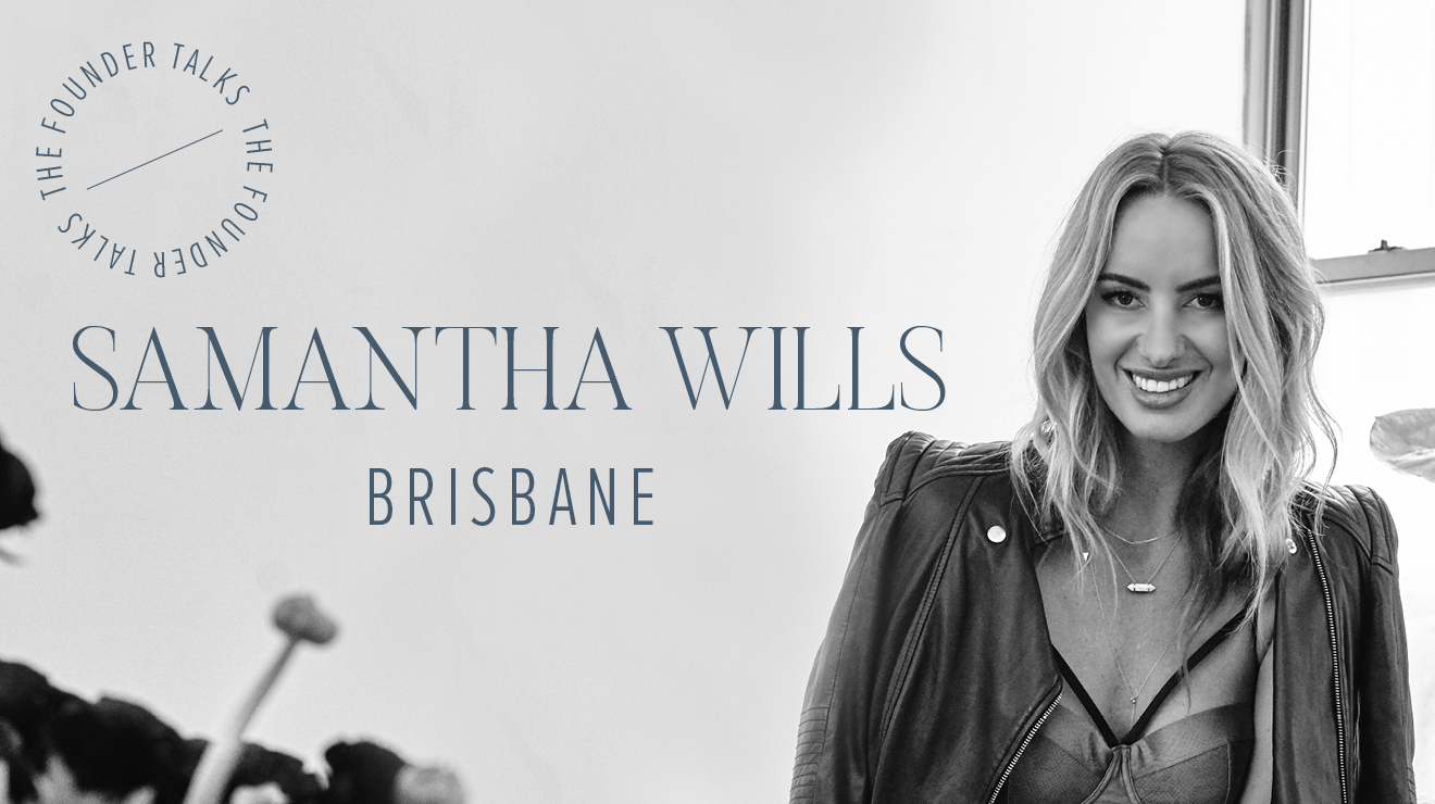 THE FOUNDER TALKS WITH SAMANTHA WILLS